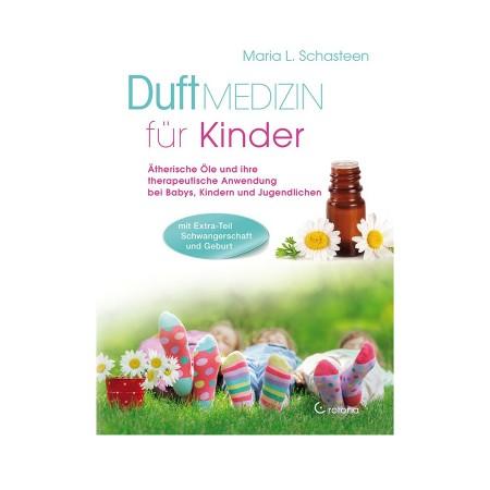 Maris L. Schasteen Duftmedizin für Kinder ätherische Öle und ihre Anwendung bei Babys, Kindern und Jugendlichen