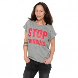 T-Shirt - Stop thinking!