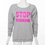 """PRINT-Sweatshirt mit Spruch """" STOP THINKING"""",100% Bio"""